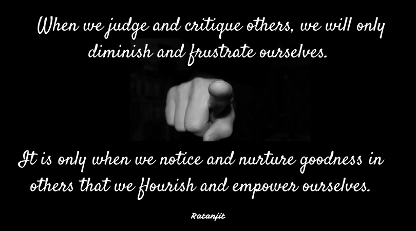 """When we judge and critique others, we will only diminish and