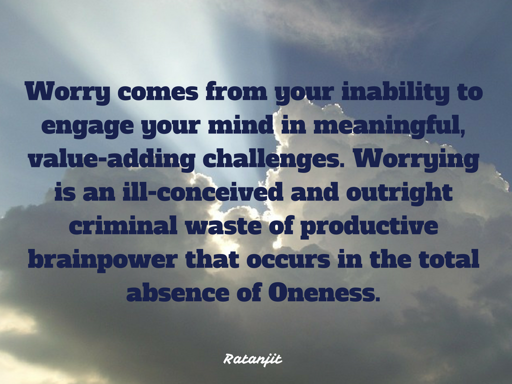 """Worry comes from your