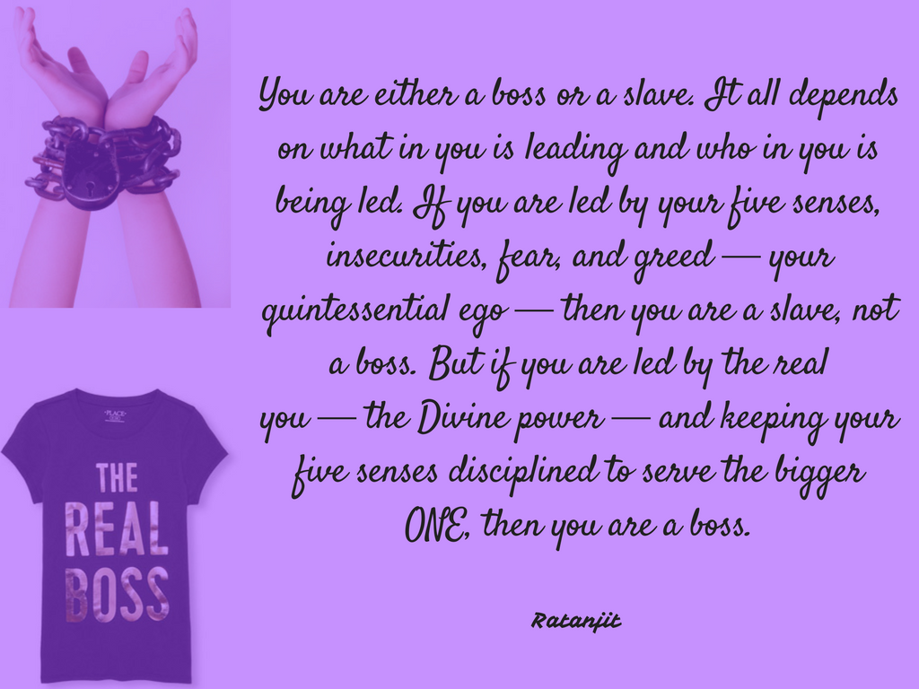 """You are either a boss or a